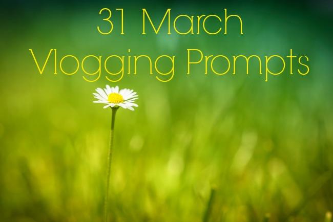 31 March Vlogging Prompts