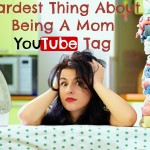 Hardest Thing About Being A Mom YouTube Tag