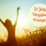 31 July Vlogging Prompts