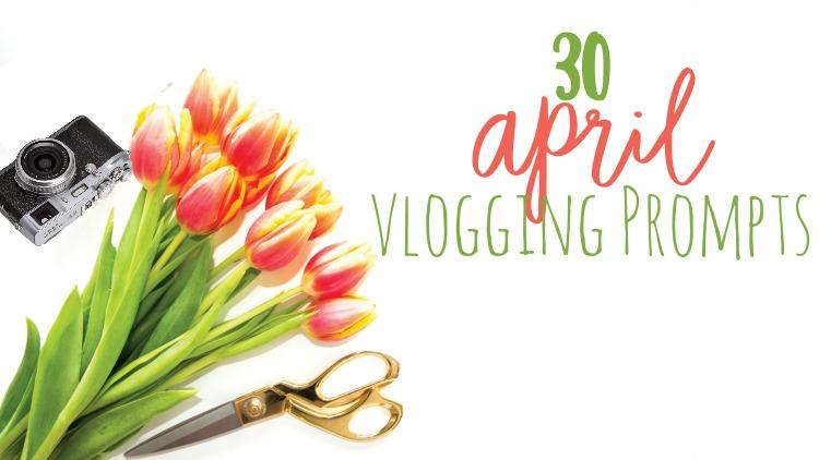 30 April Vlogging Prompts