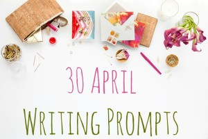 30 April Writing Prompts