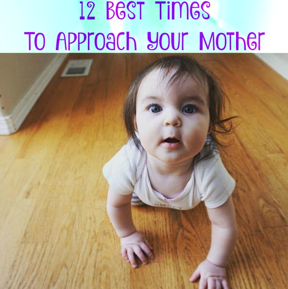 12 best times to approach mom