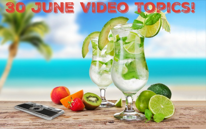 30 June Video Topics