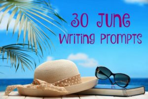 30 June Writing Prompts