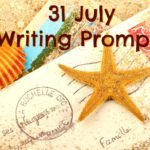 31 July Writing Prompts