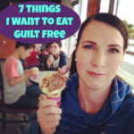 Writer's Workshop: 7 Things I Want To Eat Guilt Free