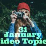 31 January Video Topics