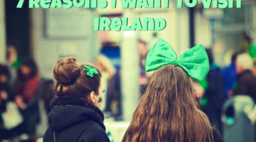 Writer's Workshop: 7 Reasons I Want To Visit Ireland
